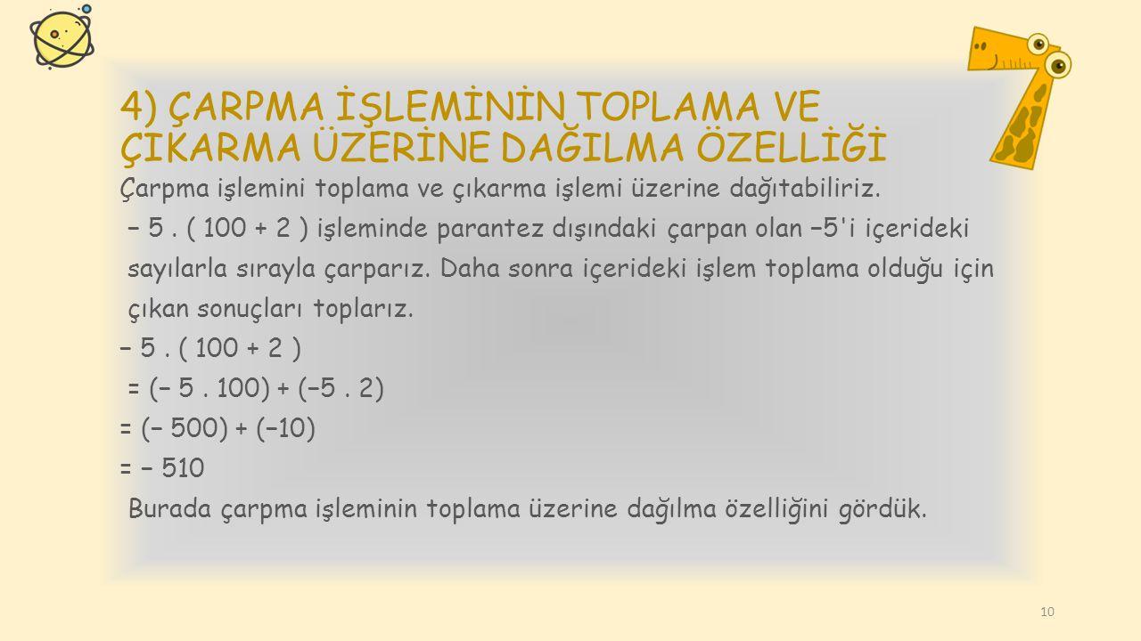 3) BİRLEŞME ÖZELLİĞİ Üç veya daha fazla tam sayı ile çarpma işlemi yaparken, çarpılan sayılardan herhangi iki tanesini parantezleyerek önce işleme alm