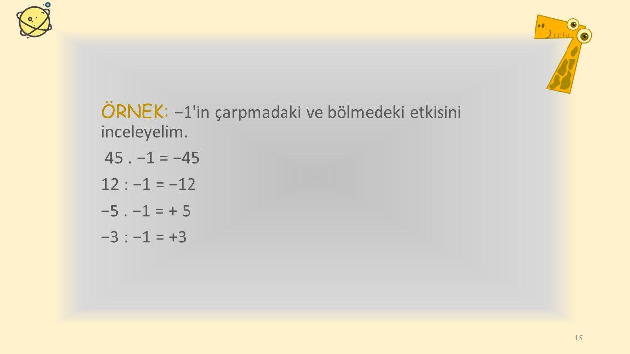 ÖRNEK: Aşağıdaki işlemlerde bölünen sayılar aynı işaretli olduğu için cevap pozitiftir. (+15) : (+3) = + 5 (− 12) : (− 4) = + 3 21 : 7 = 3 ÖRNEK: Aşağ