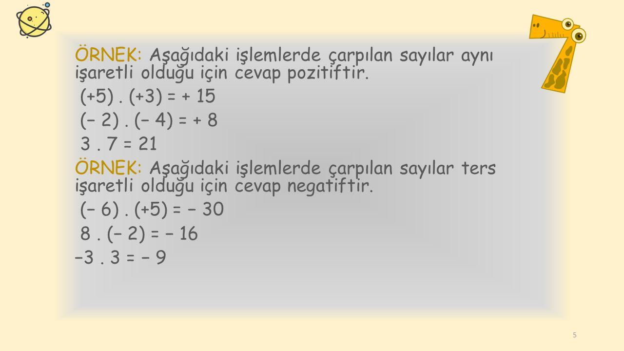 Kural: Aynı işaretli iki tam sayının çarpımı pozitif, ters işaretli iki tam sayının çarpımı negatiftir. 4