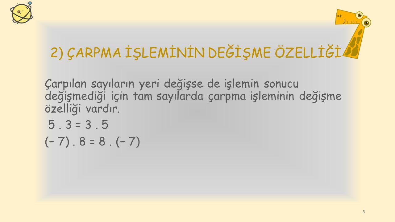 1) ÇARPMA İŞLEMİNİN KAPALILIK ÖZELLİĞİ İşlem yapılan sayılar ve işlemin sonucundaki sayı aynı sayı kümesinin elemanı ise bu işlemin o kümede kapalılık