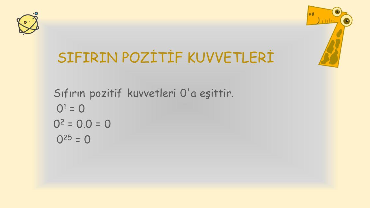 1 İN KUVVETLERİ 1 in bütün kuvvetleri 1 dir. 1 1 = 1 1 32 = 1