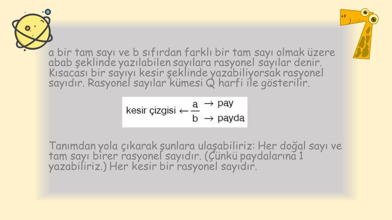 ÖRNEKLER: − 2/3 ; 1 3/5 ; 1,35 ; −7 ; 0 ; 9/−4sayıları birer rasyonel sayıdır.