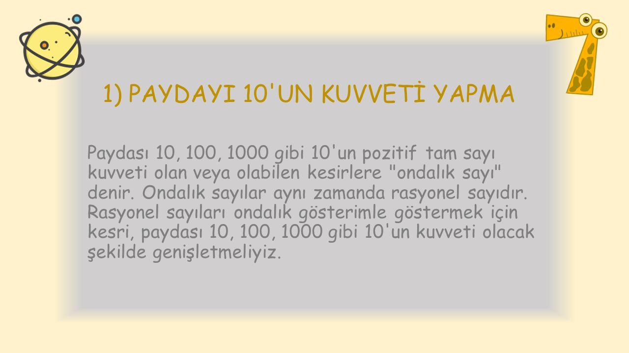 1) PAYDAYI 10'UN KUVVETİ YAPMA Paydası 10, 100, 1000 gibi 10'un pozitif tam sayı kuvveti olan veya olabilen kesirlere