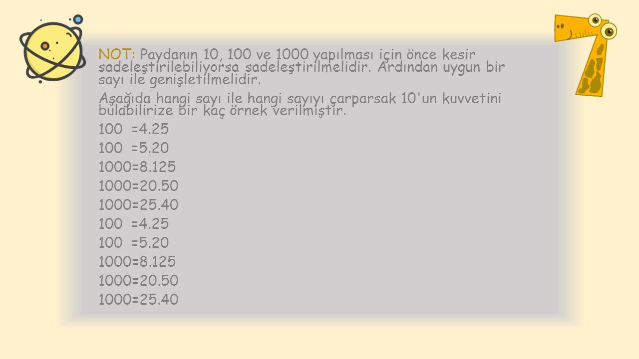 NOT: Paydanın 10, 100 ve 1000 yapılması için önce kesir sadeleştirilebiliyorsa sadeleştirilmelidir. Ardından uygun bir sayı ile genişletilmelidir. Aşa