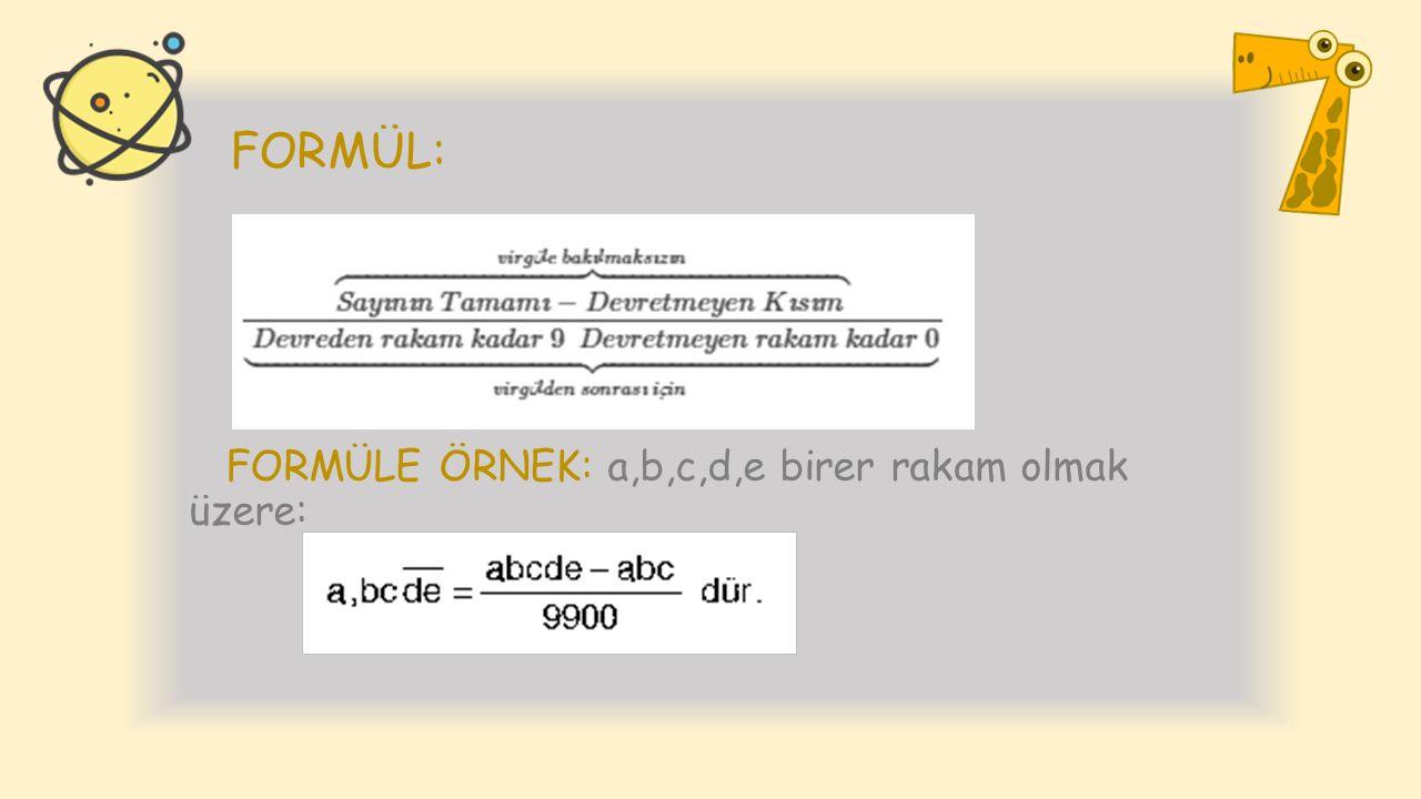 FORMÜL: FORMÜLE ÖRNEK: a,b,c,d,e birer rakam olmak üzere: