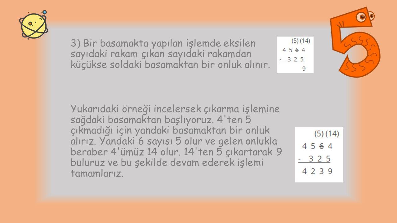 3) Bir basamakta yapılan işlemde eksilen sayıdaki rakam çıkan sayıdaki rakamdan küçükse soldaki basamaktan bir onluk alınır. Yukarıdaki örneği inceler
