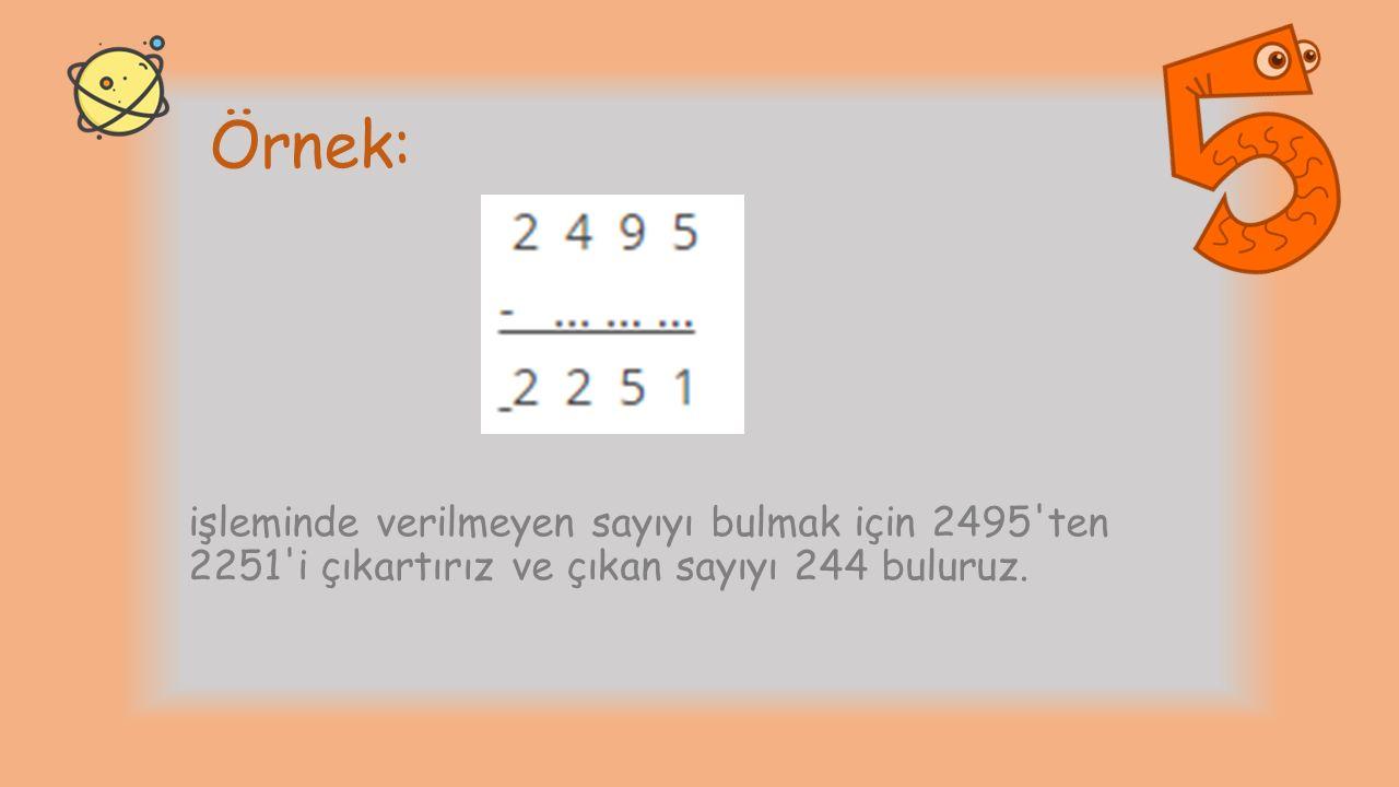 Örnek: işleminde verilmeyen sayıyı bulmak için 2495'ten 2251'i çıkartırız ve çıkan sayıyı 244 buluruz.