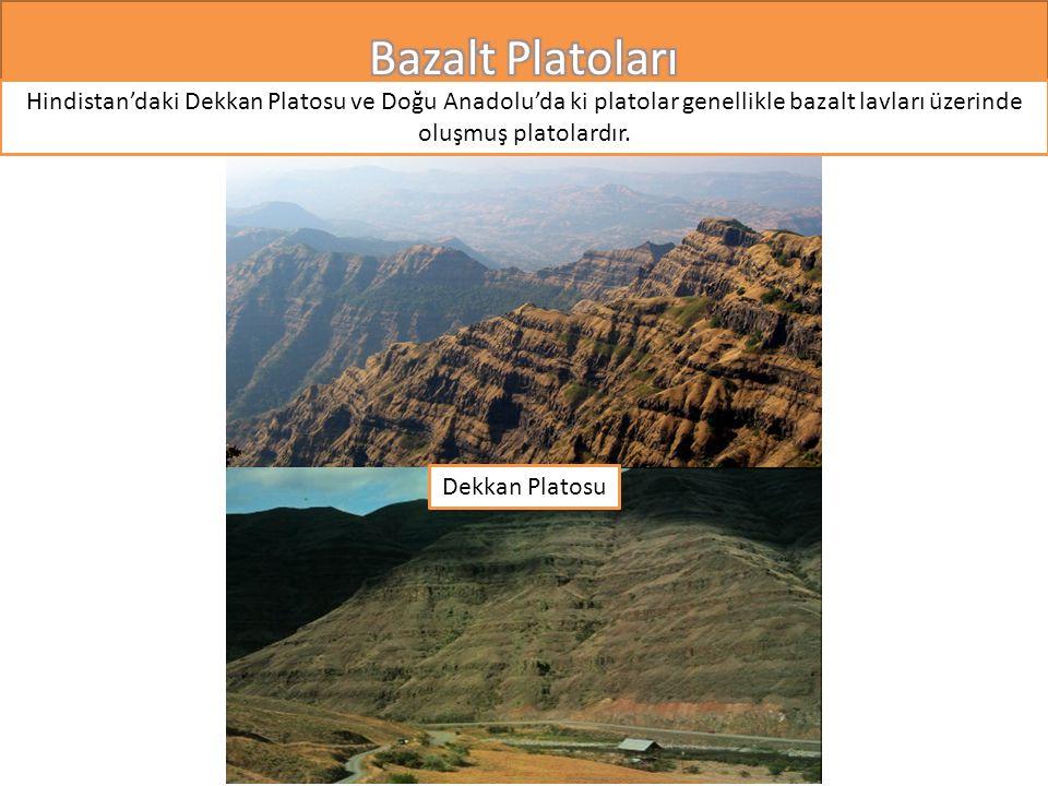 Hindistan'daki Dekkan Platosu ve Doğu Anadolu'da ki platolar genellikle bazalt lavları üzerinde oluşmuş platolardır.