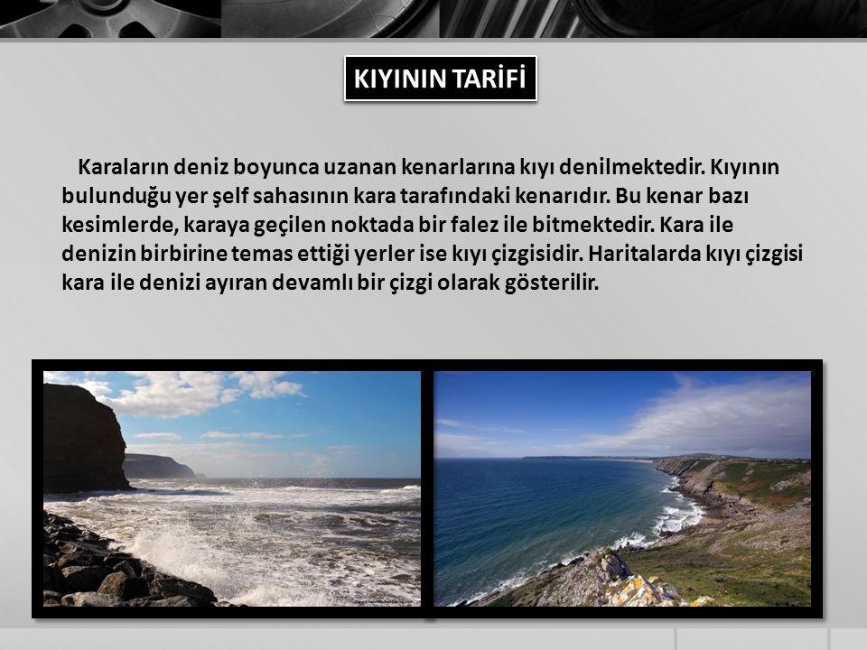 Karaların deniz boyunca uzanan kenarlarına kıyı denilmektedir. Kıyının bulunduğu yer şelf sahasının kara tarafındaki kenarıdır. Bu kenar bazı kesimler