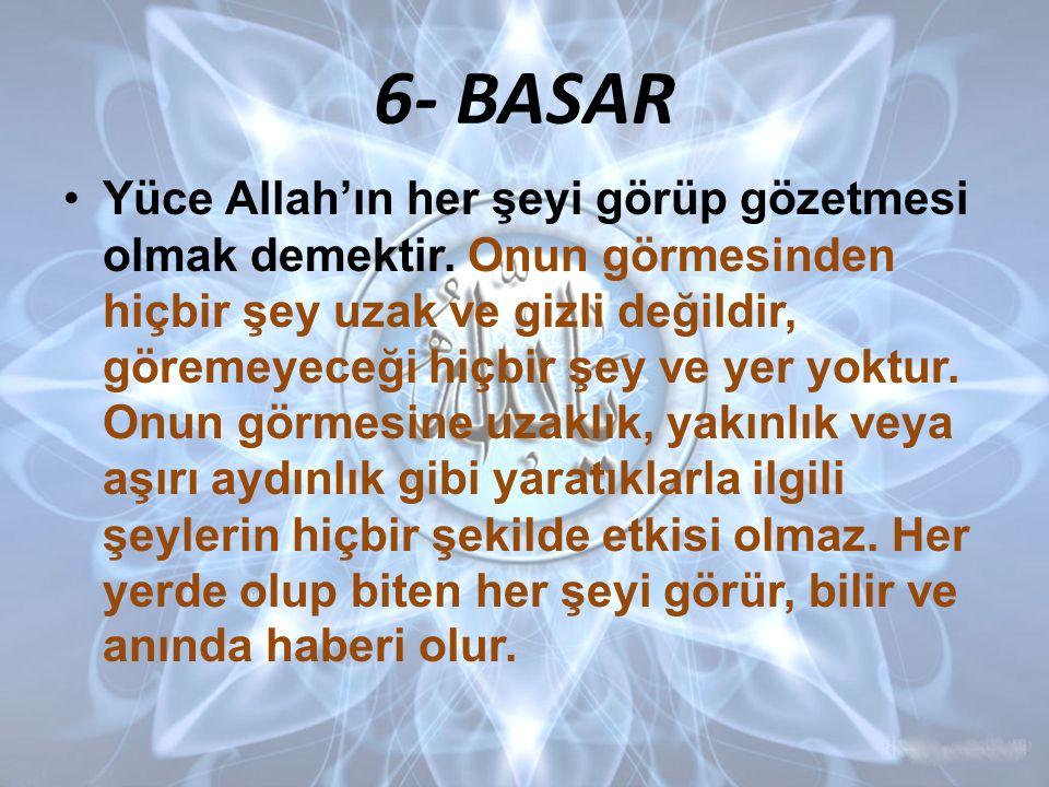 6- BASAR Yüce Allah'ın her şeyi görüp gözetmesi olmak demektir.