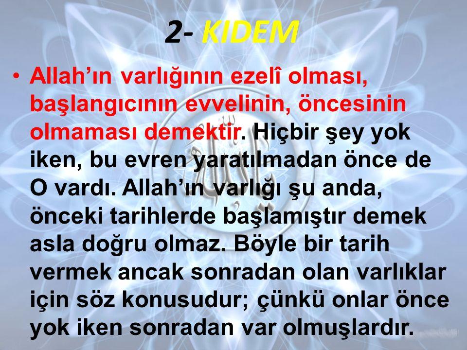 2- KIDEM Allah'ın varlığının ezelî olması, başlangıcının evvelinin, öncesinin olmaması demektir.