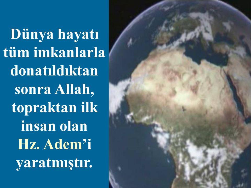 Dünya hayatı tüm imkanlarla donatıldıktan sonra Allah, topraktan ilk insan olan Hz. Adem'i yaratmıştır.