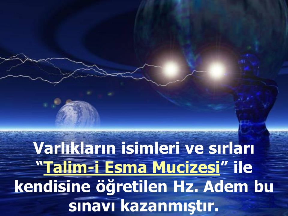 """Varlıkların isimleri ve sırları """"Talim-i Esma Mucizesi"""" ile kendisine öğretilen Hz. Adem bu sınavı kazanmıştır."""