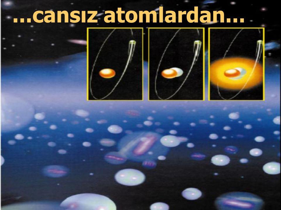 ...cansız atomlardan...