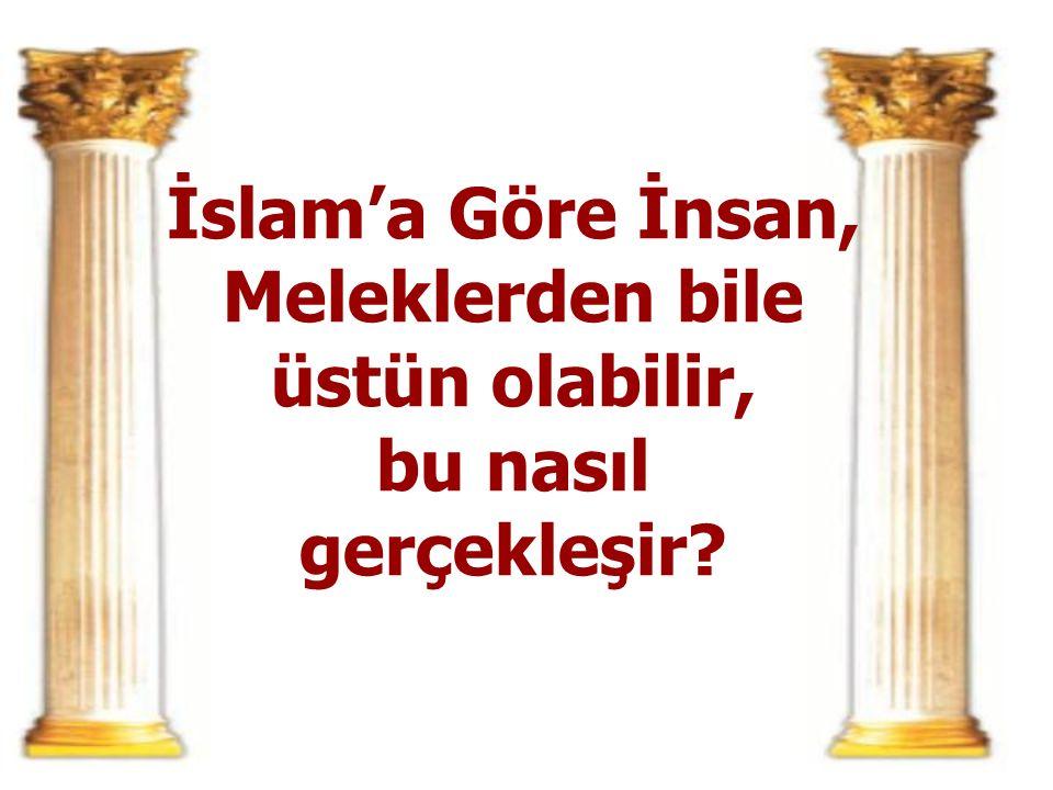 İslam'a Göre İnsan, Meleklerden bile üstün olabilir, bu nasıl gerçekleşir?