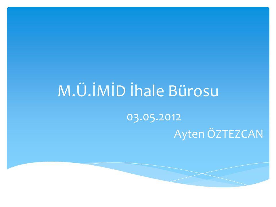 M.Ü.İMİD İhale Bürosu 03.05.2012 Ayten ÖZTEZCAN