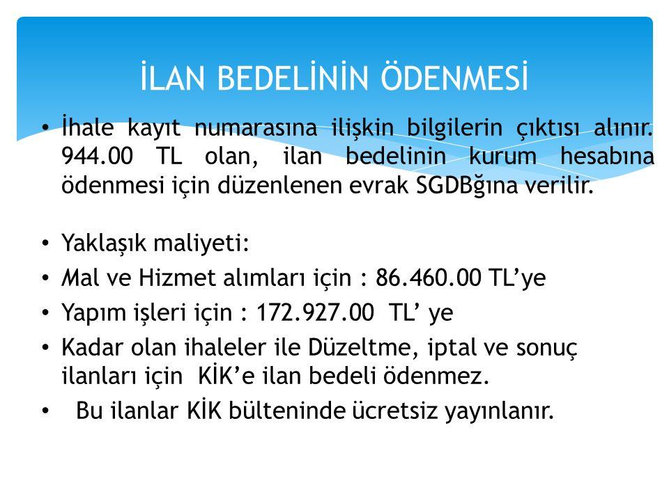 İhale kayıt numarasına ilişkin bilgilerin çıktısı alınır. 944.00 TL olan, ilan bedelinin kurum hesabına ödenmesi için düzenlenen evrak SGDBğına verili