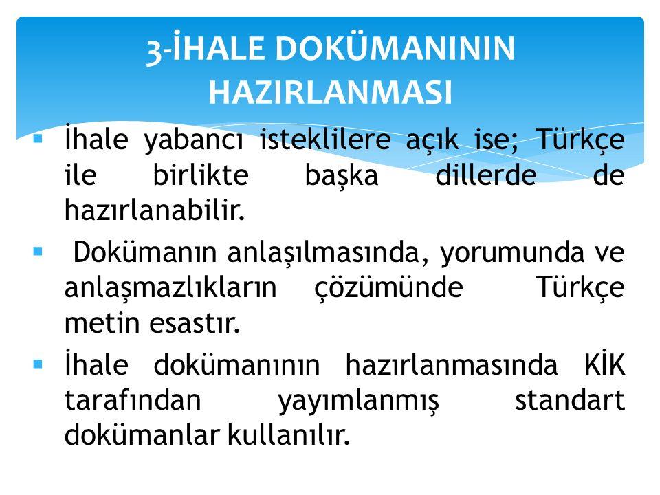 İhale yabancı isteklilere açık ise; Türkçe ile birlikte başka dillerde de hazırlanabilir.  Dokümanın anlaşılmasında, yorumunda ve anlaşmazlıkların