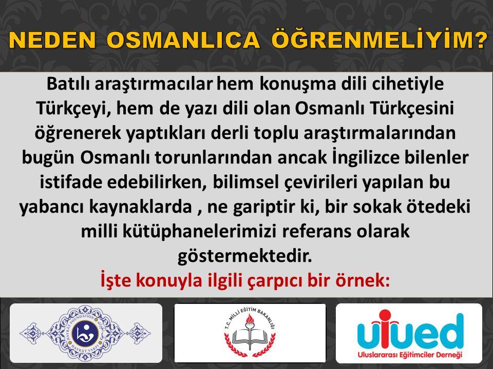 Batılı araştırmacılar hem konuşma dili cihetiyle Türkçeyi, hem de yazı dili olan Osmanlı Türkçesini öğrenerek yaptıkları derli toplu araştırmalarından