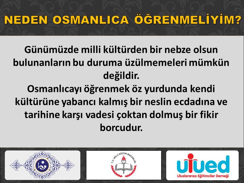 Günümüzde milli kültürden bir nebze olsun bulunanların bu duruma üzülmemeleri mümkün değildir. Osmanlıcayı öğrenmek öz yurdunda kendi kültürüne yabanc