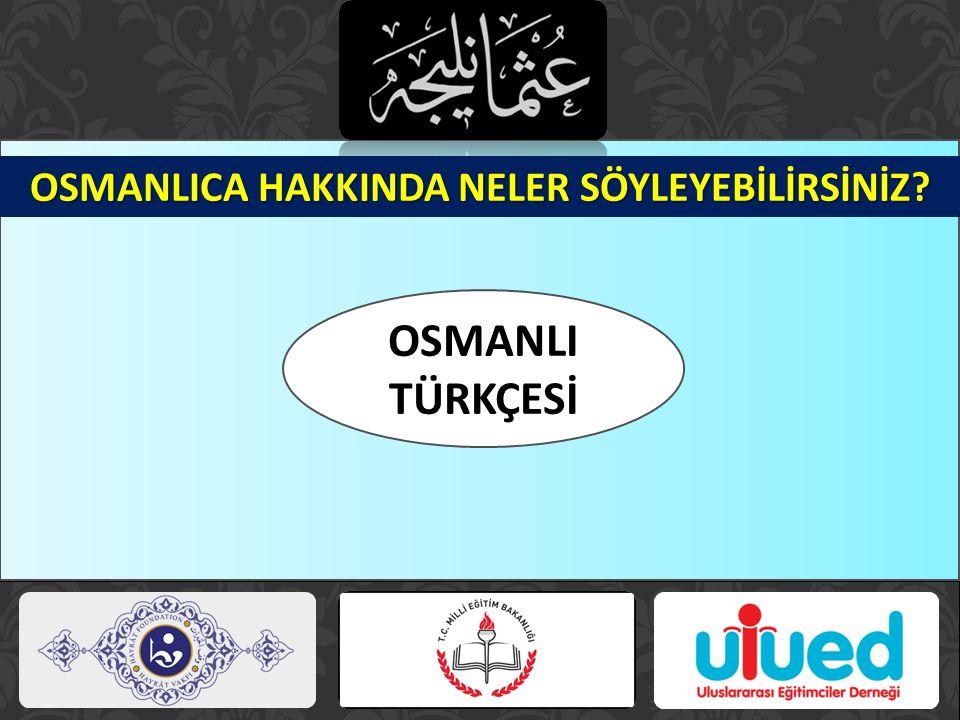 Gelecekle geçmiş arasındaki köprüyü sağlam kurabilmenin yolu, Osmanlı Türkçesi'ni okuyup anlayabilmekten geçmektedir.