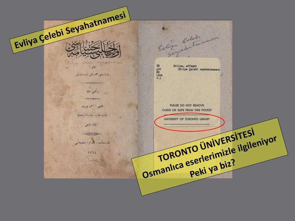 TORONTO ÜNİVERSİTESİ Osmanlıca eserlerimizle ilgileniyor Peki ya biz? Evliya Çelebi Seyahatnamesi