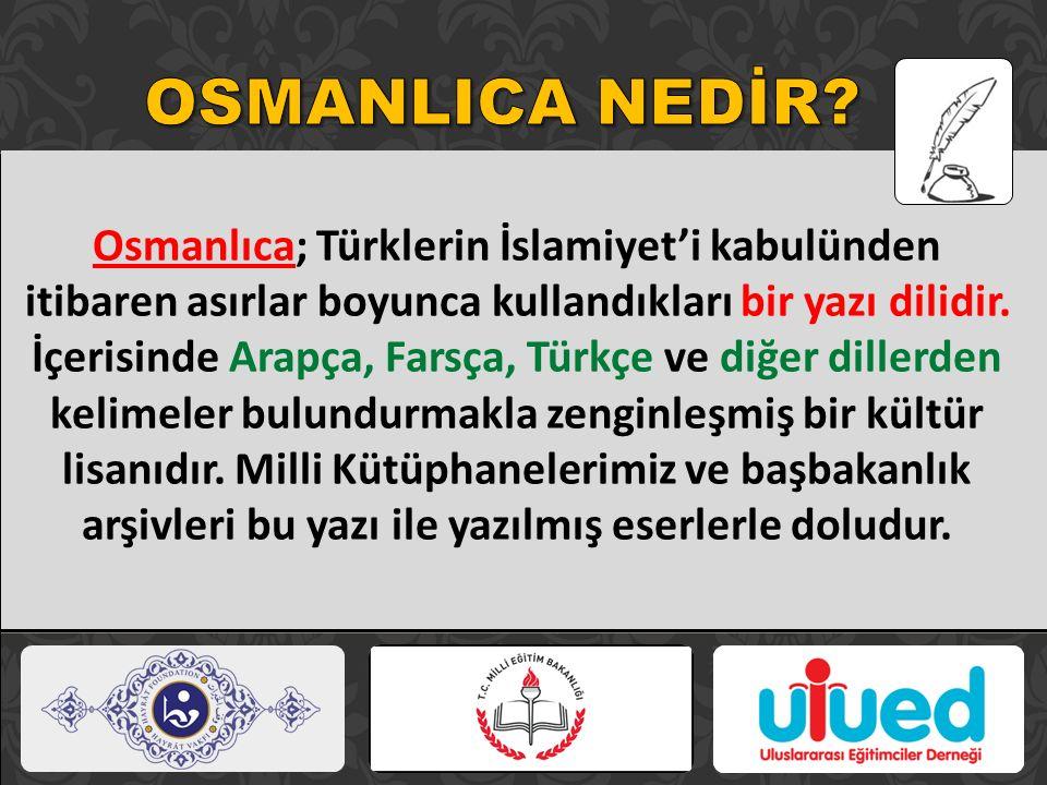Osmanlıca; Türklerin İslamiyet'i kabulünden itibaren asırlar boyunca kullandıkları bir yazı dilidir. İçerisinde Arapça, Farsça, Türkçe ve diğer diller