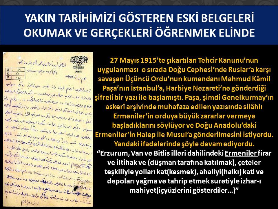 YAKIN TARİHİMİZİ GÖSTEREN ESKİ BELGELERİ OKUMAK VE GERÇEKLERİ ÖĞRENMEK ELİNDE 27 Mayıs 1915'te çıkartılan Tehcir Kanunu'nun uygulanması o sırada Doğu