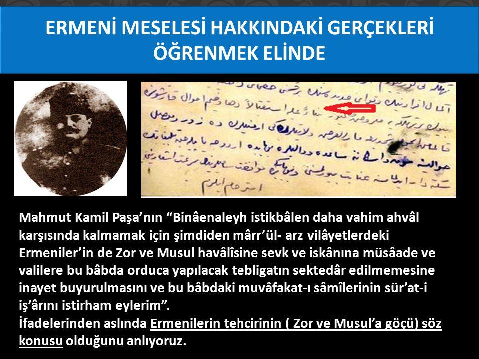 """ERMENİ MESELESİ HAKKINDAKİ GERÇEKLERİ ÖĞRENMEK ELİNDE Mahmut Kamil Paşa'nın """"Binâenaleyh istikbâlen daha vahim ahvâl karşısında kalmamak için şimdiden"""
