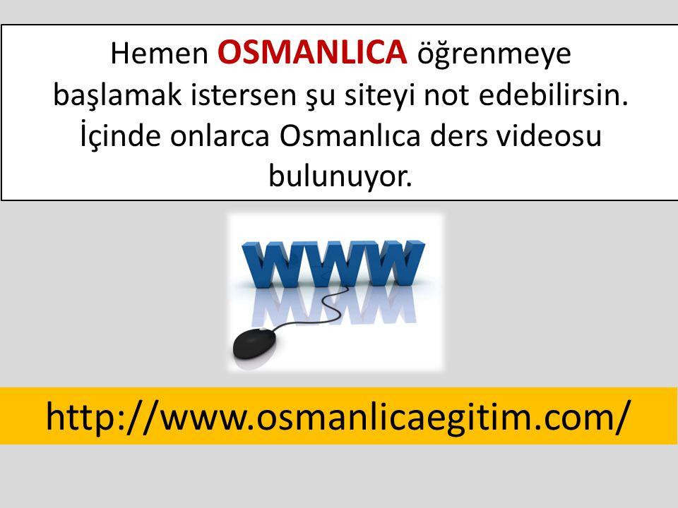 Hemen OSMANLICA öğrenmeye başlamak istersen şu siteyi not edebilirsin. İçinde onlarca Osmanlıca ders videosu bulunuyor. http://www.osmanlicaegitim.com