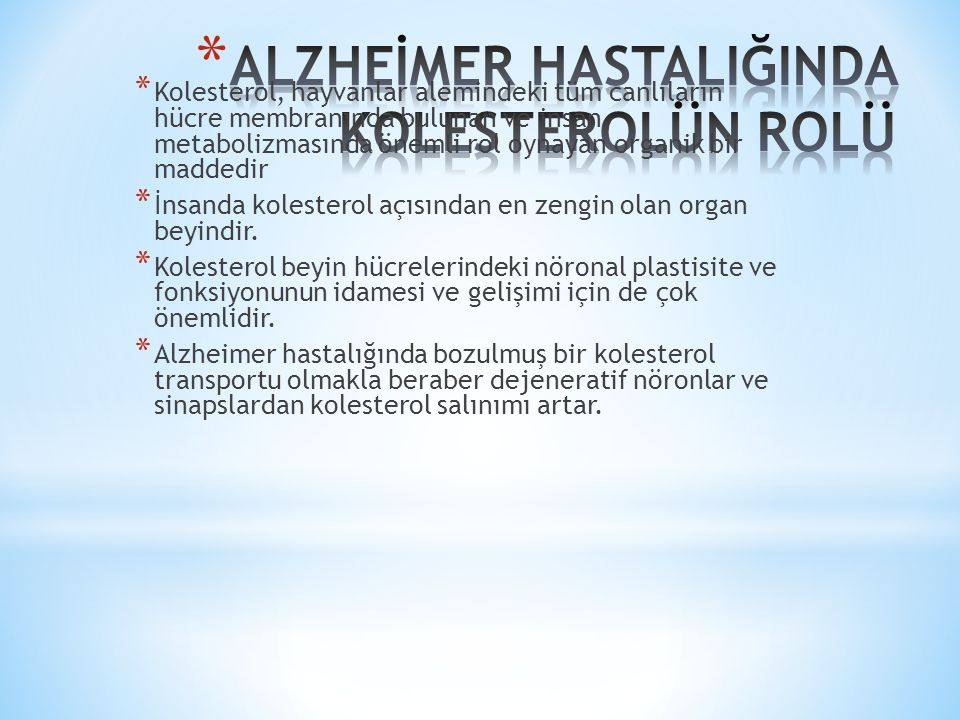 * Kolesterol, hayvanlar alemindeki tüm canlıların hücre membranında bulunan ve insan metabolizmasında önemli rol oynayan organik bir maddedir * İnsanda kolesterol açısından en zengin olan organ beyindir.