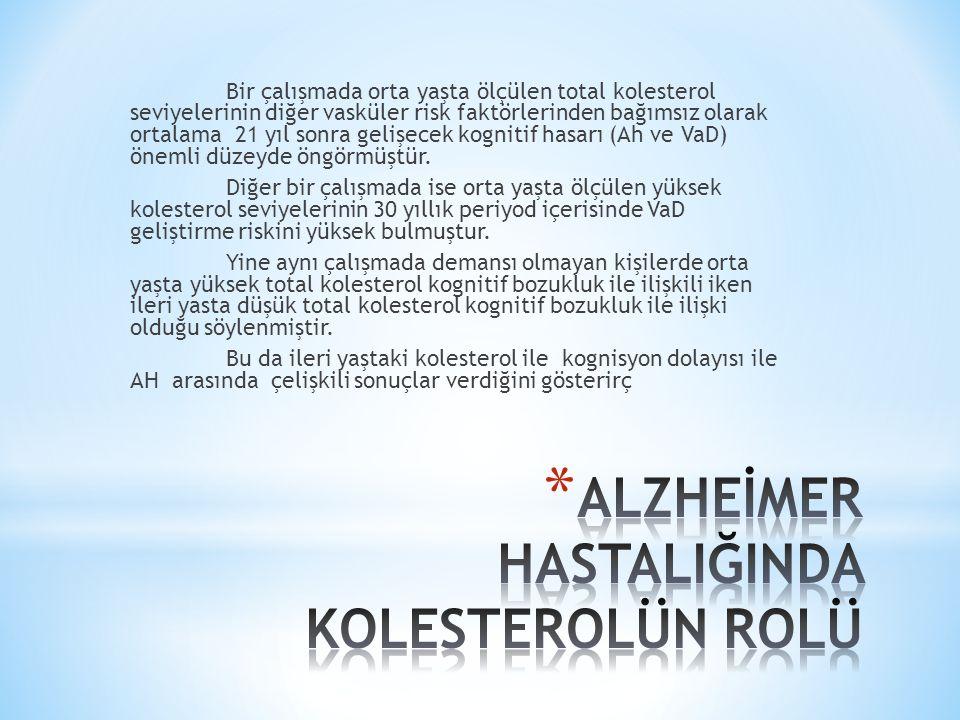 Bir çalışmada orta yaşta ölçülen total kolesterol seviyelerinin diğer vasküler risk faktörlerinden bağımsız olarak ortalama 21 yıl sonra gelişecek kognitif hasarı (Ah ve VaD) önemli düzeyde öngörmüştür.