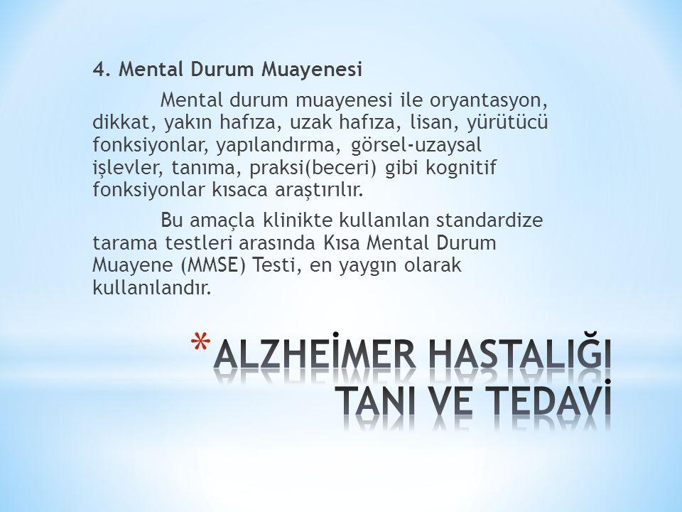 4. Mental Durum Muayenesi Mental durum muayenesi ile oryantasyon, dikkat, yakın hafıza, uzak hafıza, lisan, yürütücü fonksiyonlar, yapılandırma, görse
