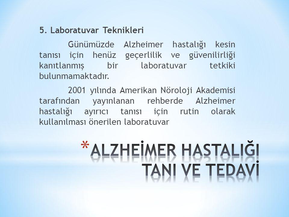 5. Laboratuvar Teknikleri Günümüzde Alzheimer hastalığı kesin tanısı için henüz geçerlilik ve güvenilirliği kanıtlanmış bir laboratuvar tetkiki bulunm