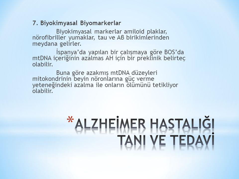 7. Biyokimyasal Biyomarkerlar Biyokimyasal markerlar amiloid plaklar, nörofibriller yumaklar, tau ve Aβ birikimlerinden meydana gelirler. İspanya'da y
