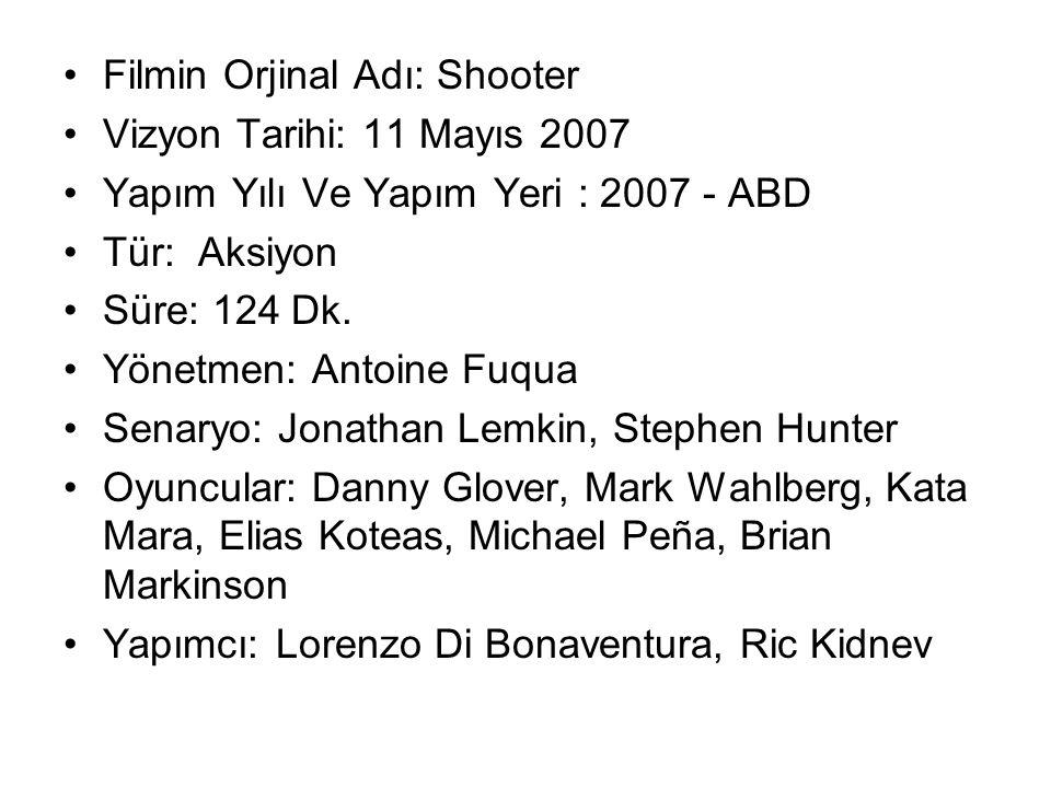 Filmin Orjinal Adı: Shooter Vizyon Tarihi: 11 Mayıs 2007 Yapım Yılı Ve Yapım Yeri : 2007 - ABD Tür: Aksiyon Süre: 124 Dk.