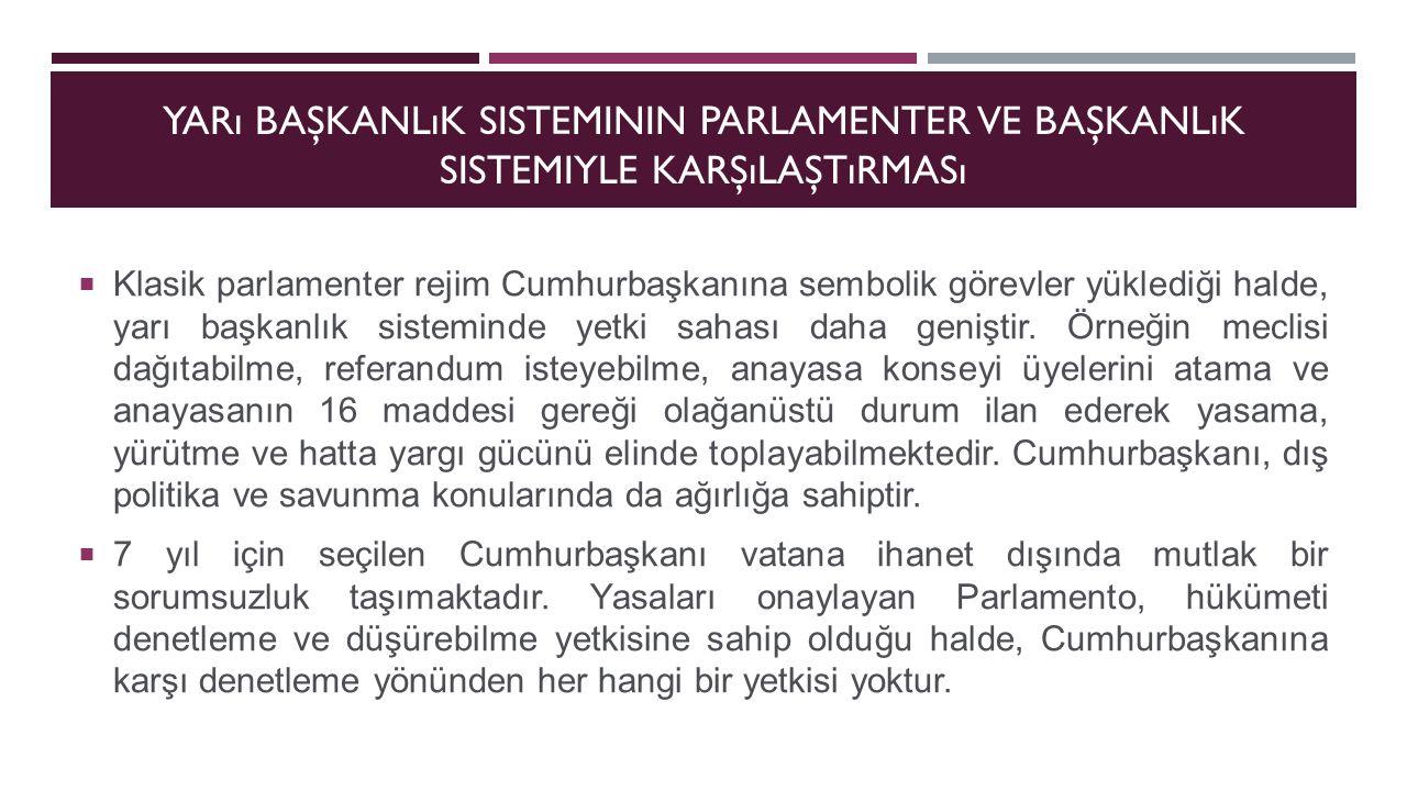 YARı BAŞKANLıK SISTEMININ PARLAMENTER VE BAŞKANLıK SISTEMIYLE KARŞıLAŞTıRMASı  Klasik parlamenter rejim Cumhurbaşkanına sembolik görevler yüklediği h