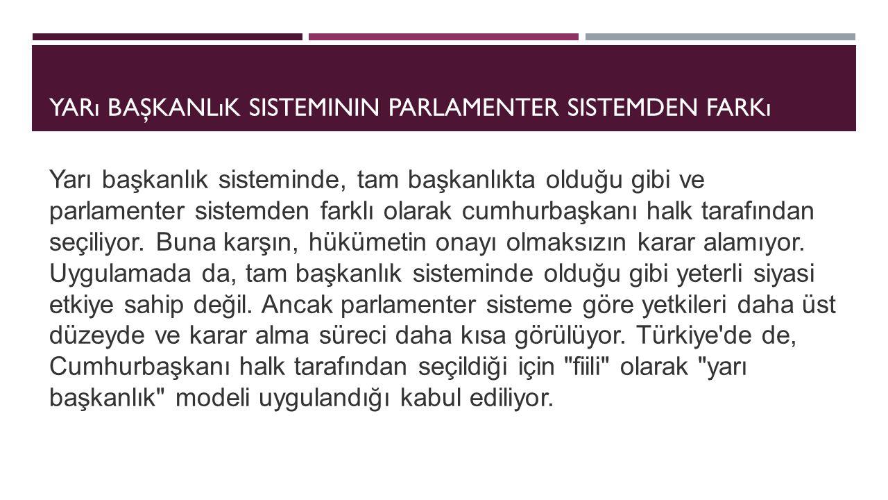 YARı BAŞKANLıK SISTEMININ PARLAMENTER SISTEMDEN FARKı Yarı başkanlık sisteminde, tam başkanlıkta olduğu gibi ve parlamenter sistemden farklı olarak cu
