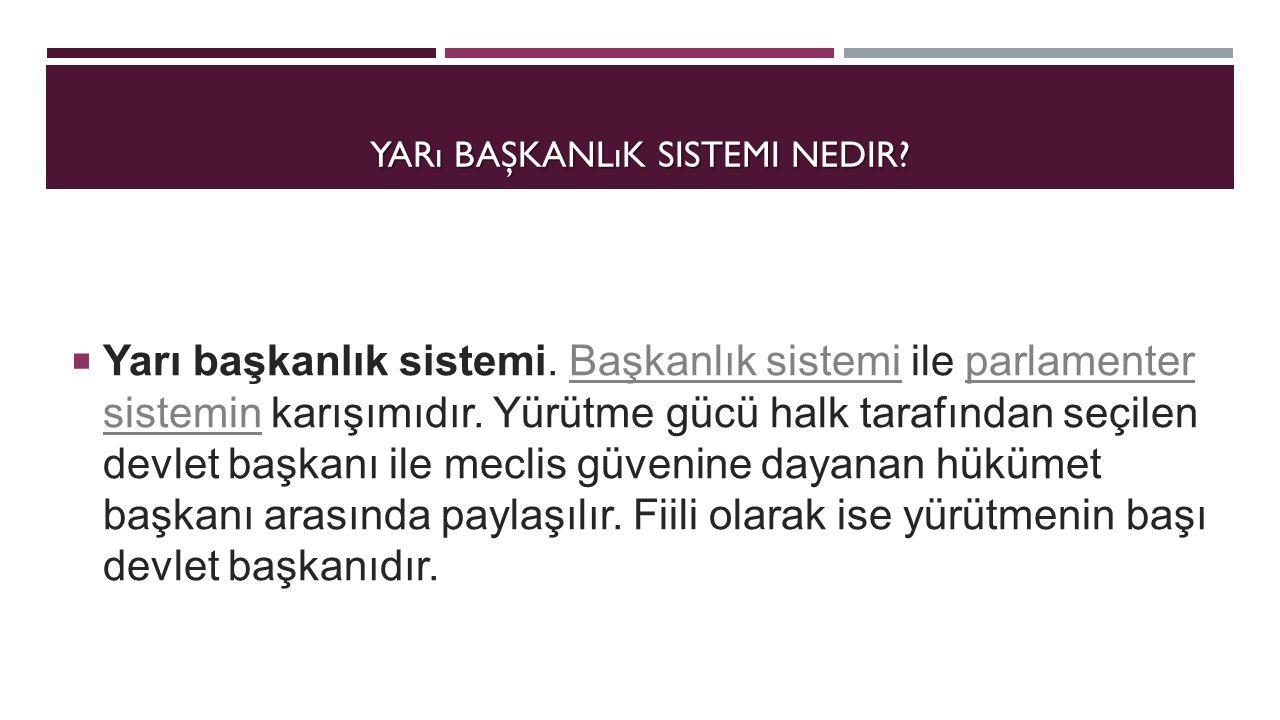 TÜRK İ YE'DE YARI BAŞKANLIK TARTIŞMALARI Türkiye'de parlamenter sistemin terk edilerek bunun yerine yarı-başkanlık veya başkanlık sistemine geçilmesi ile ilgili tartışmalar 1980'lerde başlamıştır.
