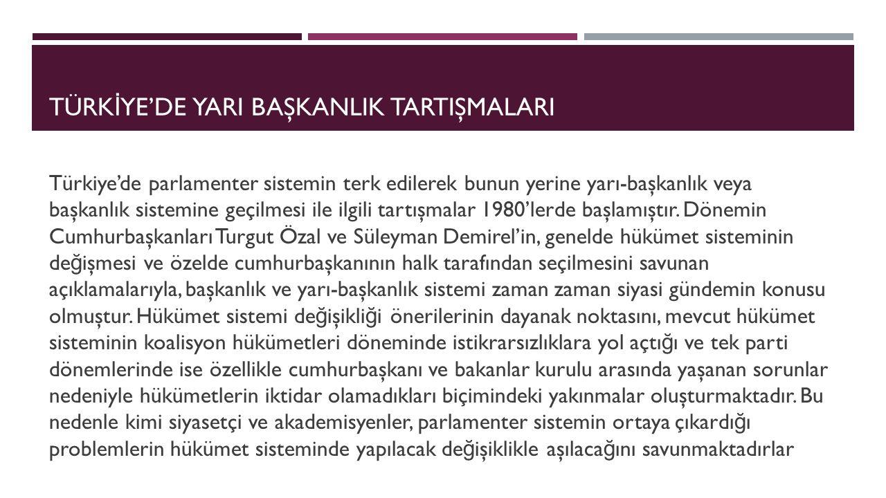 TÜRK İ YE'DE YARI BAŞKANLIK TARTIŞMALARI Türkiye'de parlamenter sistemin terk edilerek bunun yerine yarı-başkanlık veya başkanlık sistemine geçilmesi