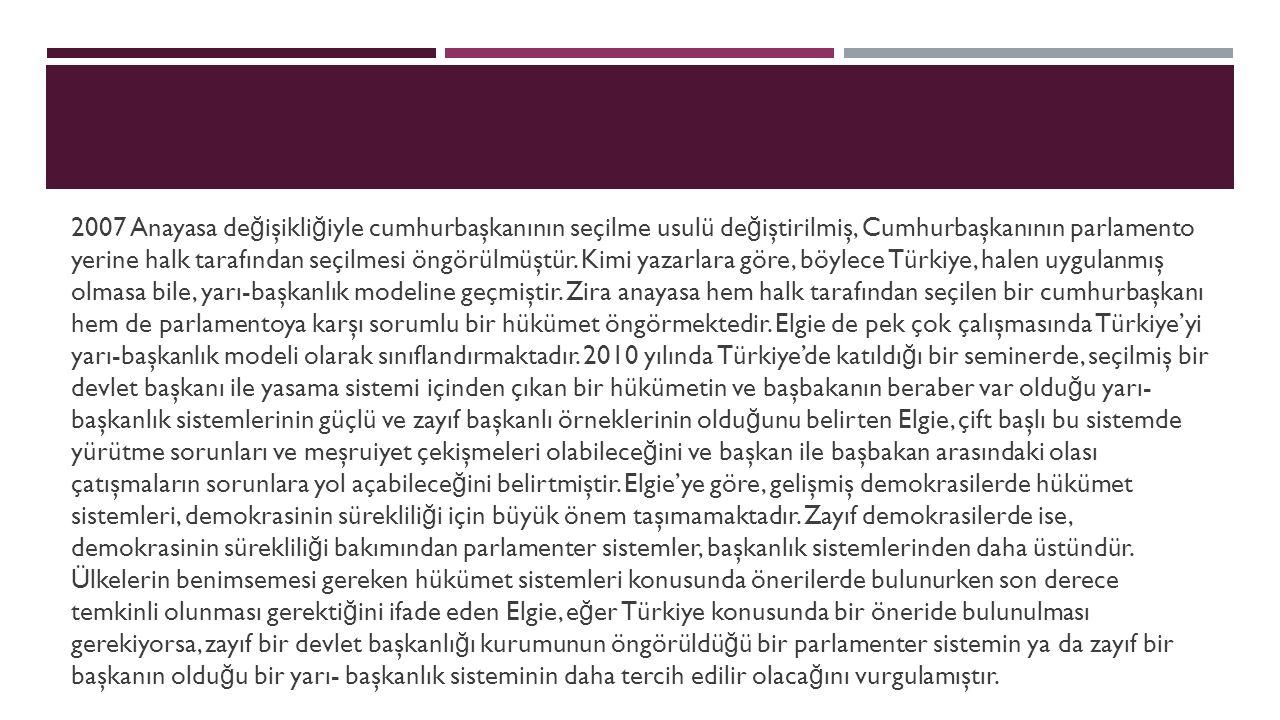 2007 Anayasa de ğ işikli ğ iyle cumhurbaşkanının seçilme usulü de ğ iştirilmiş, Cumhurbaşkanının parlamento yerine halk tarafından seçilmesi öngörülmü