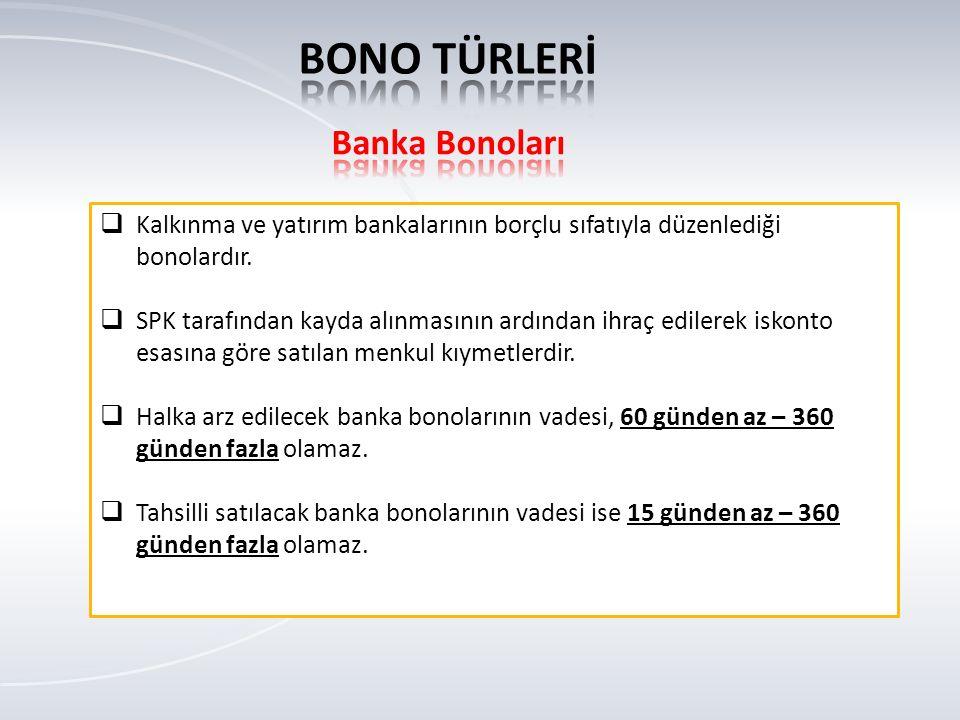  Kalkınma ve yatırım bankalarının borçlu sıfatıyla düzenlediği bonolardır.
