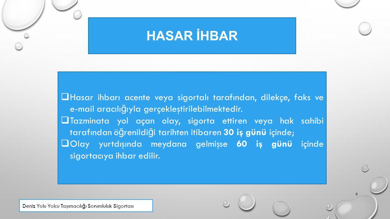 HASAR İHBAR  Hasar ihbarı acente veya sigortalı tarafından, dilekçe, faks ve e-mail aracılı ğ ıyla gerçekleştirilebilmektedir.