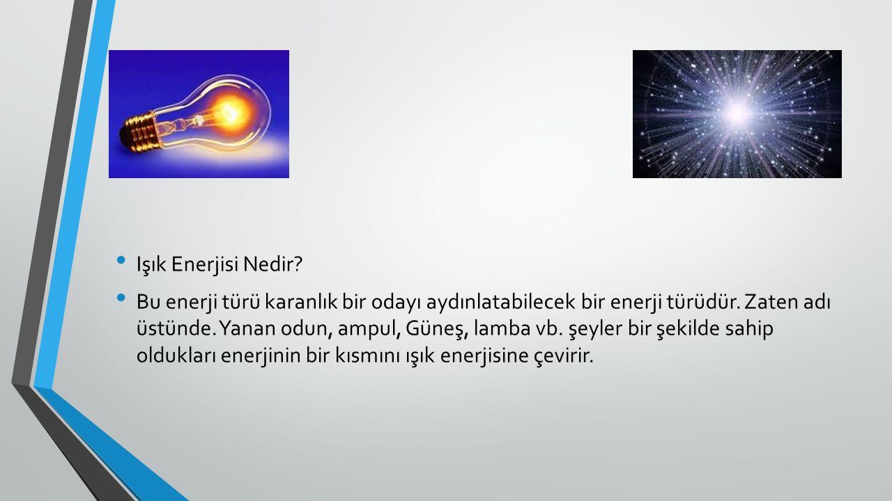 Işık Enerjisi Nedir. Bu enerji türü karanlık bir odayı aydınlatabilecek bir enerji türüdür.