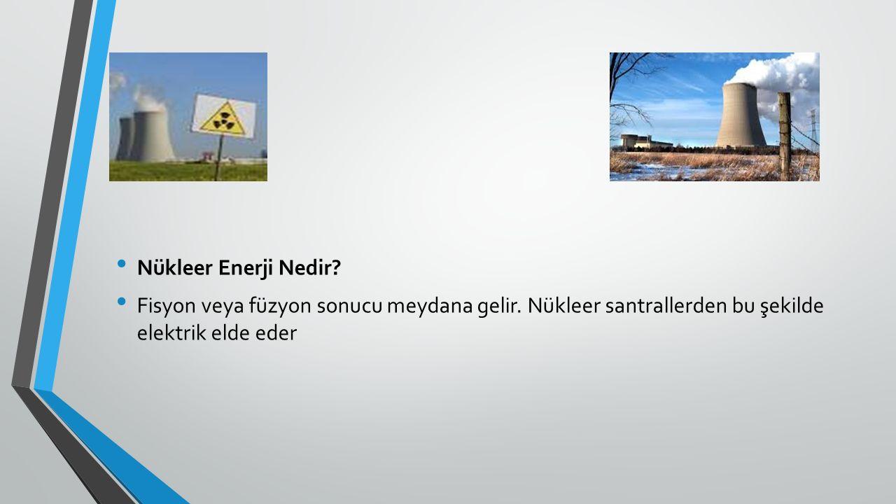 Nükleer Enerji Nedir. Fisyon veya füzyon sonucu meydana gelir.