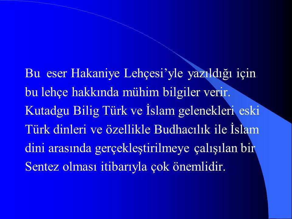 Kutadgu Bilig Karahanlılar devrindeki Türk Aydınlarının kültürleri,din,dünyagörüşleri du- yuş ve düşünüş ölçüleri,sosyal nizam ve me- deni hayatları hakkında bilgiler veren,birçok fikir ve hikmetleri bugün de uyulacak kadar doğru didaktik bir eserdir.bu nedenle eser ev- rensel bir nitelik taşır.