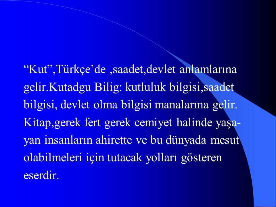 Yusuf Has hacib tarafından yazılan ve bugün hala İslami Türk Edebiyatı'nın ilk eseri olmak sıfatını muhafaza eden kitabın adıdır.