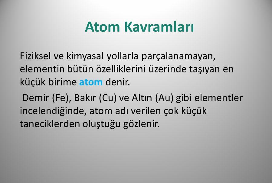 Atom iki kısımdan oluşmaktadır: Çekirdek Yörünge Çekirdekte proton ve nötronlar, yörüngelerde ise elektronlar bulunur.