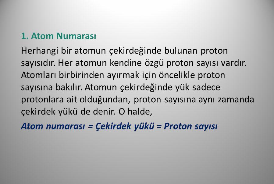 2.Kütle Numarası Bir atomun kütle numarası; atomun proton ve nötron sayıları eşittir.
