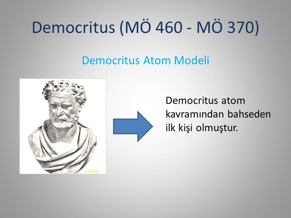 Democritus (MÖ 460 - MÖ 370) Democritus Atom Modeli Democritus atom kavramından bahseden ilk kişi olmuştur.